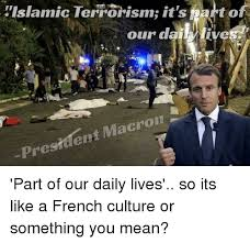 What Does Meme Mean In French - islamic terrorism it s a of our d mive macron pre mean meme on me me