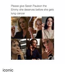Memes Cancer - please give sarah paulson the emmy she deserves before she gets lung