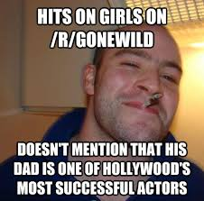 R Meme - hits on girls on r gonewild doesn t mention that his dad is one