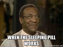 Bill Cosby Meme Generator - when the sleeping pill works oopsie bill cosby meme generator