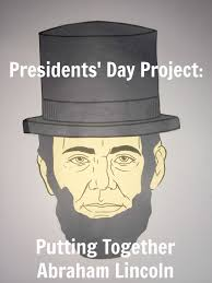 president u0027s day project putting together abraham lincoln