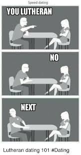 Speed Dating Meme - speed dating you lutheran no next lutheran dating 101 dating