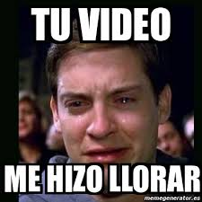 Meme Video - meme crying peter parker tu video me hizo llorar 5091415