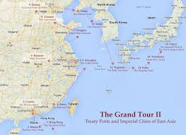 Map Of Eastern Asia by The Grand Tour Ii Treaty Ports And Imperial Cities Of East Asia