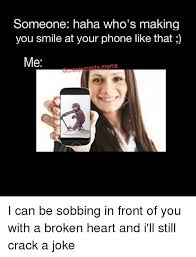 Broken Phone Meme - someone haha who s making you smile at your phone like that me pasta