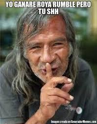 Shh Meme - yo ganare roya rumble pero tu shh meme de changoleon callate