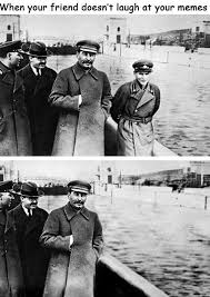 Stalin Memes - the ruthless shitposter joseph stalin know your meme