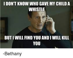 Whistle Meme - i dont know who gave my child a whistle but i will find you and i
