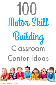 center ideas 100 classroom centers ideas for building motor skills the