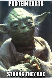 Protein Fart Meme - protein farts strong they are the force is strong in this one