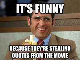Movie Memes Funny - it s funny because they re stealing quotes from the movie brick