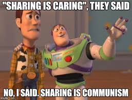 Sharing Meme - sharing is caring they said no i said sharing is communism