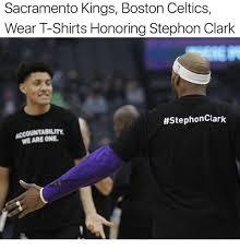 Celtics Memes - sacramento kings boston celtics wear t shirts honoring stephon clark