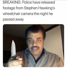 Camera Meme - police have released footage from stephen hawking s wheelchair