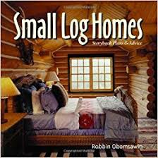 interior design for log homes small log homes storybook plans and advice robbin obomsawin