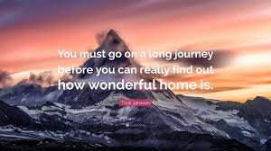 quote journey home tove jansson quote u201cyou must go on a long journey before you can