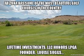 Arizona Memes - arizona has some of the most beautiful golf courses in the country