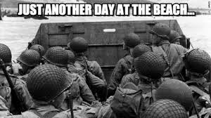 D Day Meme - just another day at the beach d day meme on memegen