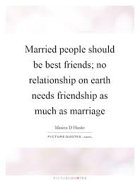 best friend marriage quotes married should be best friends no relationship on earth