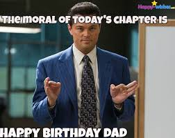 Happy Birthday Dad Meme - happy birthday wishes for dad quotes images and memes happy wishes