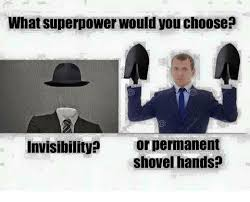 Shovel Meme - what superpower would you choose invisibility or permanent shovel