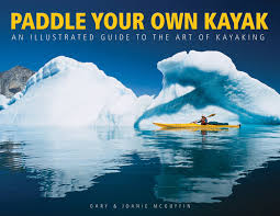 paddle your own kayak an illustrated guide to the art of kayaking