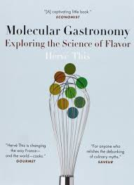 molecular gastronomy exploring the science of flavor hervé this