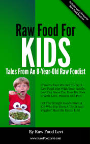 buy my book raw food levi raw food for kids raw food diet