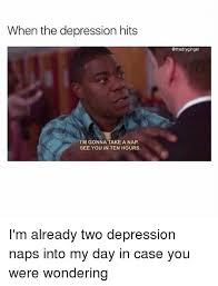 Memes About Depression - when the depression hits i m gonna take a nap see you in ten hours i