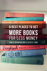 8 best places to get more books for less money wading in big shoes