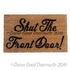 Exterior Door Mat Shut The Front Door Doormat Welcome Mat Rude Doormat