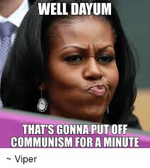 Dayum Meme - well dayum that s gonna put off communism for a minute viper