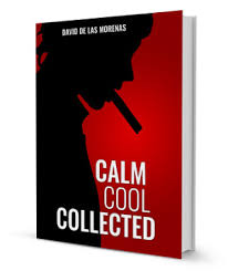calm cool collected how to deal with anxiety in your life calm cool collected by david