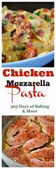 chicken mozzarella pasta 365 days of baking and more