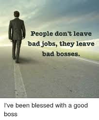 Bad Boss Meme - people don t leave bad jobs they leave bad bosses i ve been