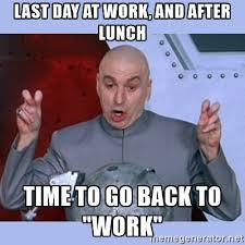 Last Day Of Work Meme - your last day of work checklist ned holden medium