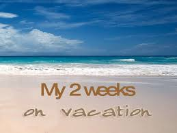 my 2 weeks vacation