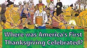 when is thanksgiving celebrated in america where was america u0027s first thanksgiving celebrated youtube