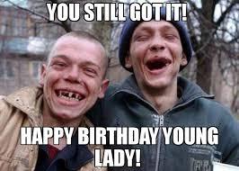 Meme Lady - you still got it happy birthday young lady meme ugly twins