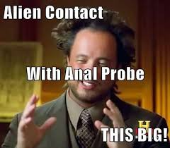 Funny Anal Meme - alien contact with anal probe this big memebase funny memes