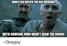 Red Wedding Meme - when you watchthe red wedding trialby meme with someone who