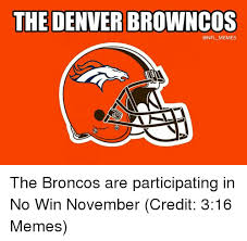 Memes Broncos - the denver browncos memes the broncos are participating in no win