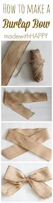burlap ribbon bow how to make a burlap bow made with happy