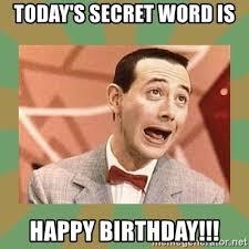 Meme Secret - today s secret word is happy birthday pee wee herman meme