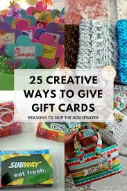creative ways to give gift cards gift cards can be an easy choice