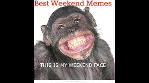 Happy Weekend Meme - happy weekend weekenders youtube
