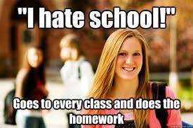 I Hate School Meme - i hate school goes to every class and does the homework