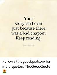 Your Story Meme - your story isn t over just because there was a bad chapter keep