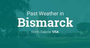 past weather in bismarck north dakota usa u2014 yesterday or further