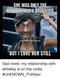 I Love Her Meme - she was only the moonshiner s daughter unknown punster but i love